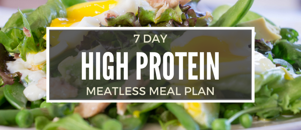 7 Day High Protein Meatless Meal Plan